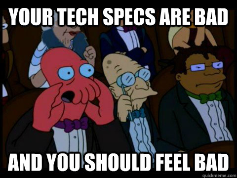 Your tech specs are bad and you should feel bad