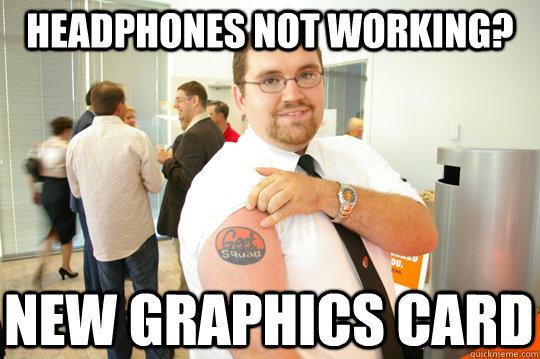 Headphones not working? New graphics card - Headphones not working? New graphics card  GeekSquad Gus