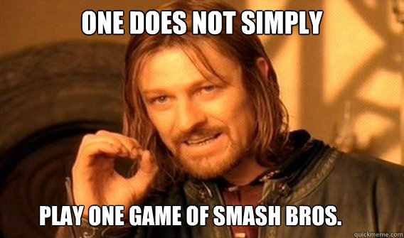 ONE DOES NOT SIMPLY play one game of smash bros.