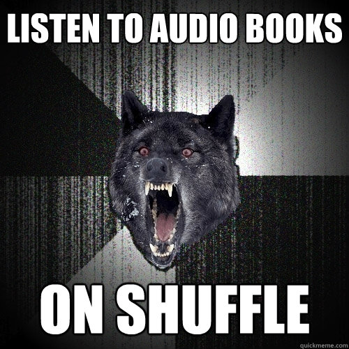 Listen to audio books On shuffle - Listen to audio books On shuffle  Insanity Wolf
