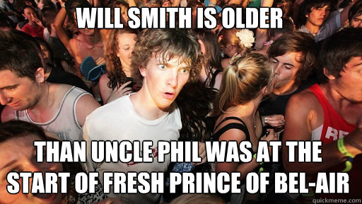 Will Smith is older than Uncle Phil was at the start of Fresh Prince of Bel-Air - Will Smith is older than Uncle Phil was at the start of Fresh Prince of Bel-Air  Sudden Clarity Clarence