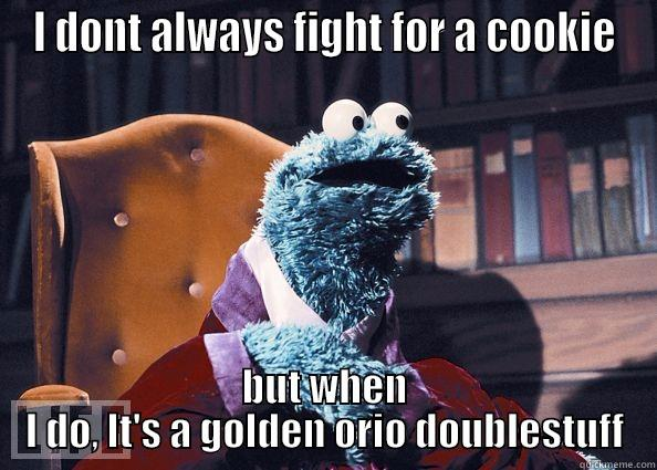 I DONT ALWAYS FIGHT FOR A COOKIE BUT WHEN I DO, IT'S A GOLDEN ORIO DOUBLESTUFF Cookieman