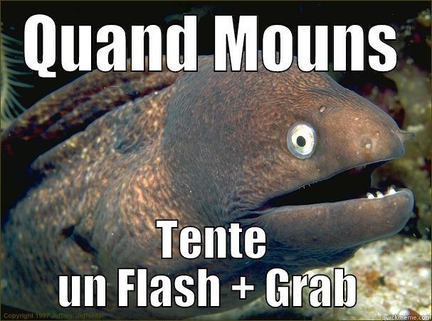 QUAND MOUNS TENTE UN FLASH + GRAB  Bad Joke Eel