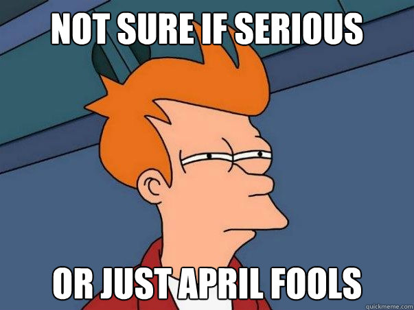 Fry:Not Sure If Serious, or Just April Fools
