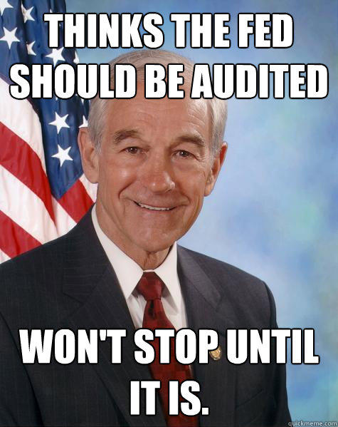 Thinks the Fed Should be audited won't stop until it is.  Ron Paul