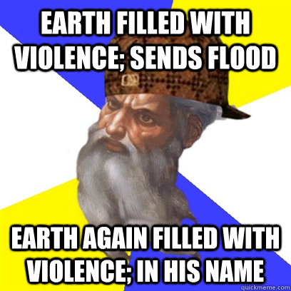 Earth filled with violence; sends flood earth again filled with violence; in his name