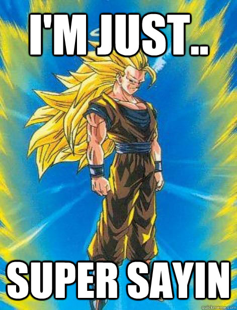 I'm just.. super sayin