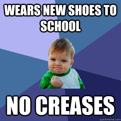 Wears new shoes to school no creases  - Wears new shoes to school no creases   Success Kid