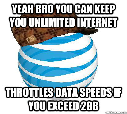 Yeah bro you can keep you unlimited internet throttles data speeds if you exceed 2GB