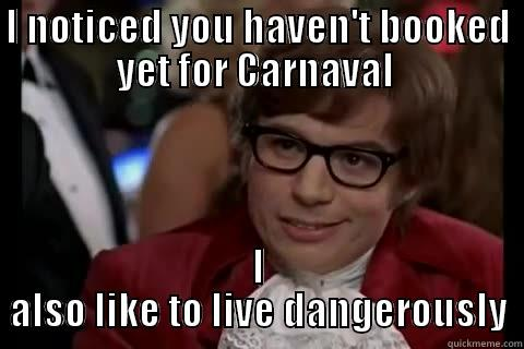 Brazil Carnaval - I NOTICED YOU HAVEN'T BOOKED YET FOR CARNAVAL  I ALSO LIKE TO LIVE DANGEROUSLY Dangerously - Austin Powers