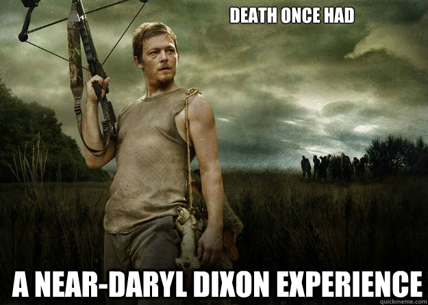 Death once had A Near-Daryl Dixon experience