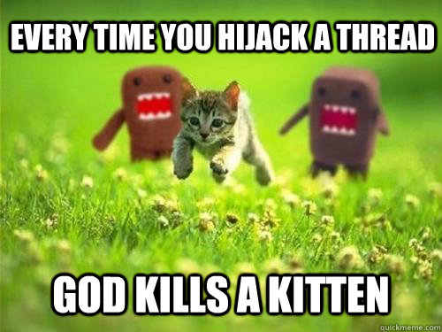 Every time you hijack a thread God kills a kitten - Every time you hijack a thread God kills a kitten  God Kills a Kitten