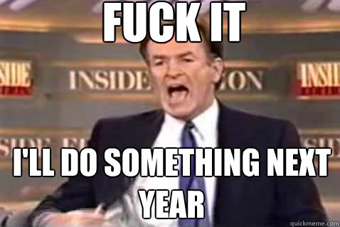 fuck it I'll do something next year - fuck it I'll do something next year  Fuck It Bill OReilly