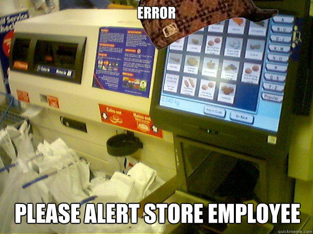 ERROR Please alert store employee  Scumbag Self Checkout
