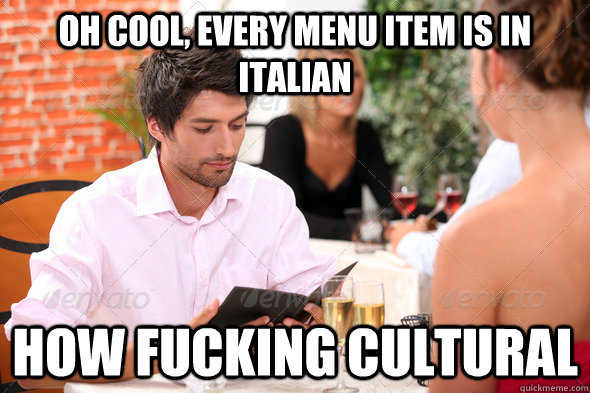 Oh Cool, every menu item is in Italian  how fucking cultural - Oh Cool, every menu item is in Italian  how fucking cultural  Misc