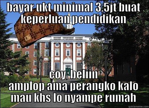 kampus mewah - BAYAR UKT MINIMAL 3,5JT BUAT KEPERLUAN PENDIDIKAN COY, BELIIN AMPLOP AMA PERANGKO KALO MAU KHS LO NYAMPE RUMAH Scumbag University