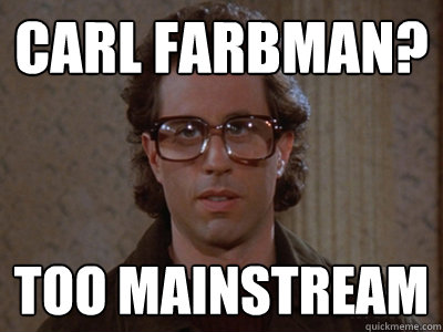 Carl Farbman? Too mainstream  - Carl Farbman? Too mainstream   Hipster Seinfeld