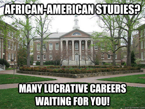 African-American Studies?  Many lucrative careers waiting for you!  - African-American Studies?  Many lucrative careers waiting for you!   Scumbag University