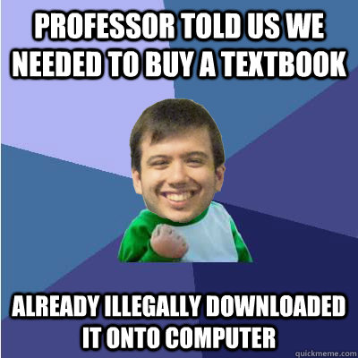 Professor told us we needed to buy a textbook already illegally downloaded it onto computer
