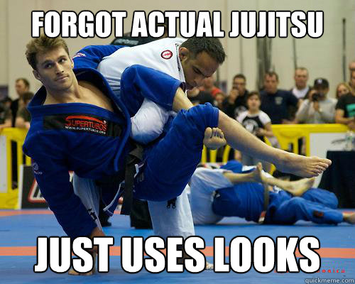 forgot actual jujitsu just uses looks - forgot actual jujitsu just uses looks  Ridiculously Photogenic Jiu Jitsu Guy