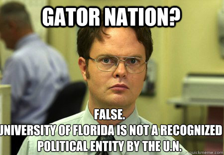 3f855feab6b289a5241f6c00603b78b6343e7410e2d5cf4bc50e194294ac9782 gator nation? false university of florida is not a recognized