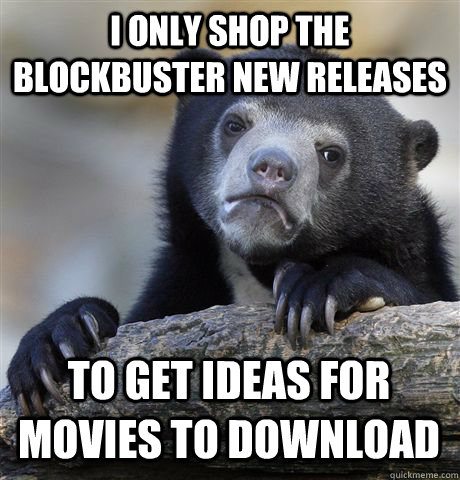I ONLY SHOP THE BLOCKBUSTER NEW RELEASES TO GET IDEAS FOR MOVIES TO DOWNLOAD - I ONLY SHOP THE BLOCKBUSTER NEW RELEASES TO GET IDEAS FOR MOVIES TO DOWNLOAD  Confession Bear