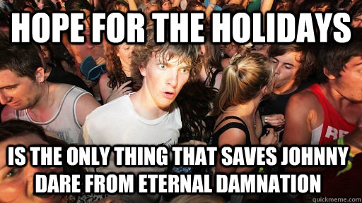 Hope for the Holidays is the only thing that saves Johnny Dare from eternal damnation  - Hope for the Holidays is the only thing that saves Johnny Dare from eternal damnation   Sudden Clarity Clarence