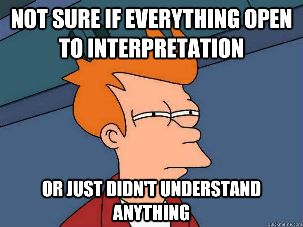 Not sure if everything open to interpretation Or just didn't understand anything - Not sure if everything open to interpretation Or just didn't understand anything  Futurama Fry