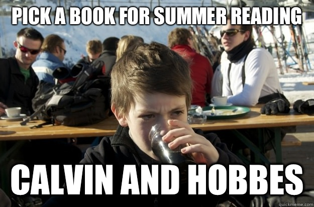 Pick a book for summer reading  Calvin and Hobbes - Pick a book for summer reading  Calvin and Hobbes  Lazy Elementary School Kid