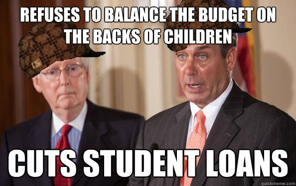 Refuses to balance the budget on the backs of children Cuts student loans