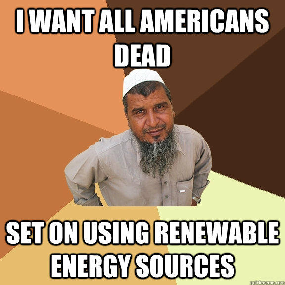 I want all Americans dead Set on using renewable energy sources