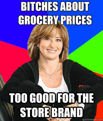 bitches about grocery prices too good for the store brand - bitches about grocery prices too good for the store brand  Sheltering Suburban Mom