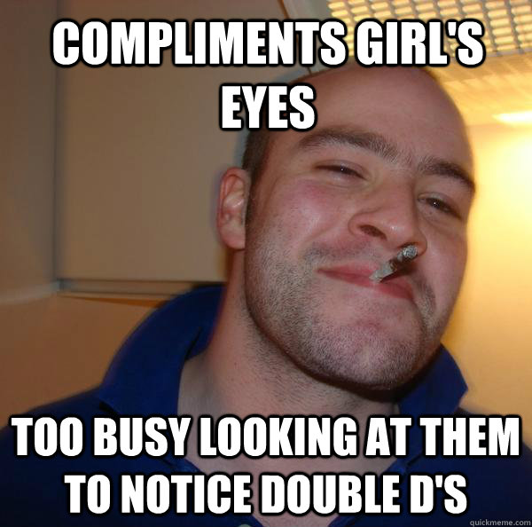Compliments girl's eyes too busy looking at them to notice double d's - Compliments girl's eyes too busy looking at them to notice double d's  Misc