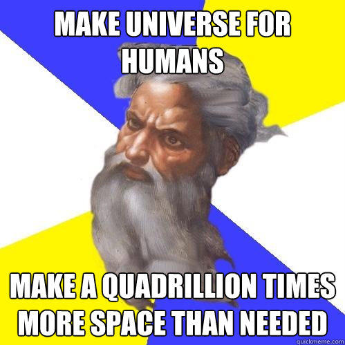 MAKE UNIVERSE FOR HUMANS MAKE A QUADRILLION TIMES MORE SPACE THAN NEEDED