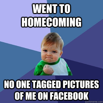went to homecoming no one tagged pictures of me on facebook - went to homecoming no one tagged pictures of me on facebook  Success Kid