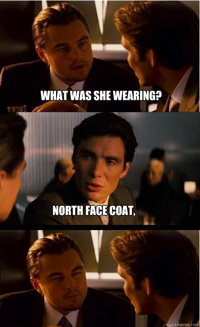 What was she wearing? north face coat, leggings, and boots