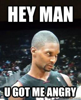 Hey Man U got me angry  Hey Boo Chris Bosh