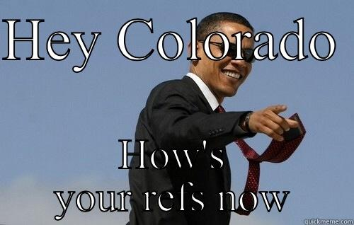 HEY COLORADO  HOW'S YOUR REFS NOW Obamas Holding