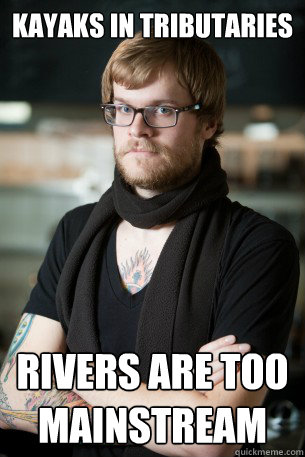 Kayaks in tributaries rivers are too mainstream  Hipster Barista