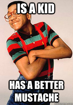 is a kid has a better mustache  Steve urkel