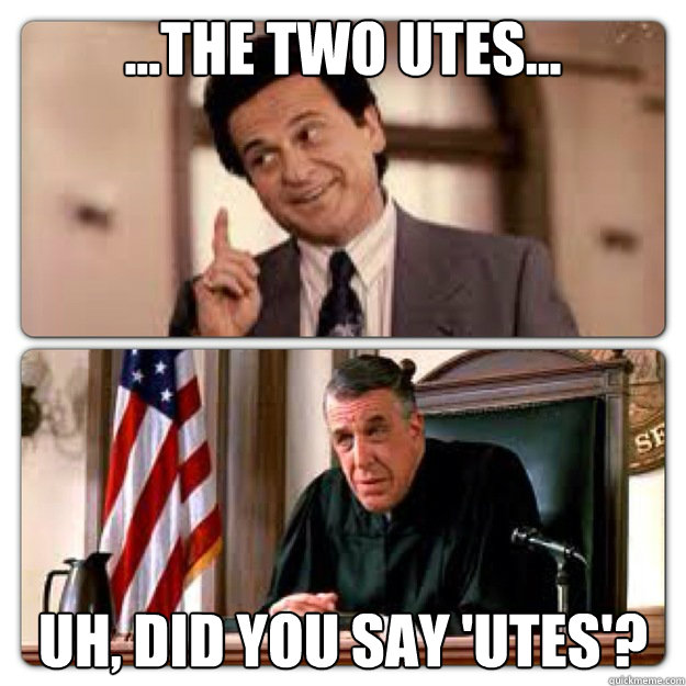 ...The Two Utes... Uh, did you say 'utes'?  My Cousin Vinny