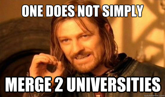 One Does Not Simply Merge 2 Universities - One Does Not Simply Merge 2 Universities  Boromir