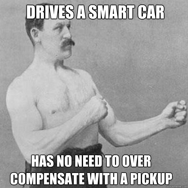 Drives a Smart Car has no need to over compensate with a pickup - Drives a Smart Car has no need to over compensate with a pickup  Misc