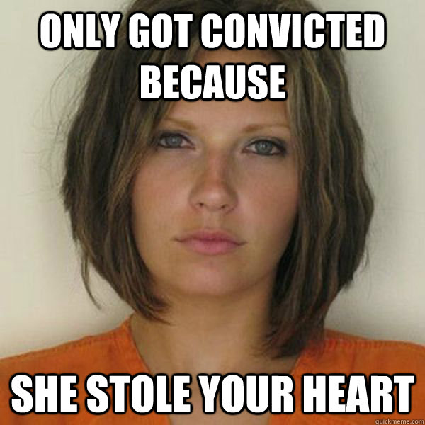 Only got convicted because  She Stole your heart - Only got convicted because  She Stole your heart  Attractive Convict
