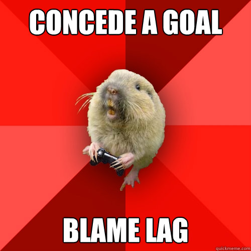 Concede a goal Blame lag  Gaming Gopher
