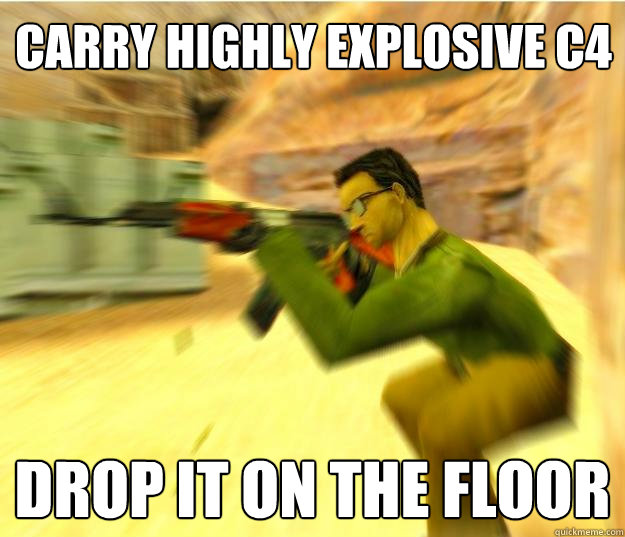 carry highly explosive c4 drop it on the floor