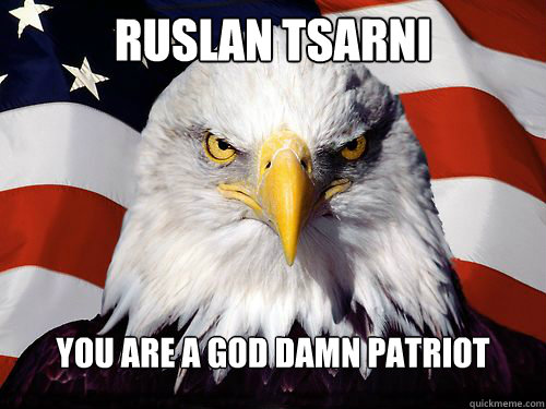 Ruslan Tsarni You are a god damn patriot