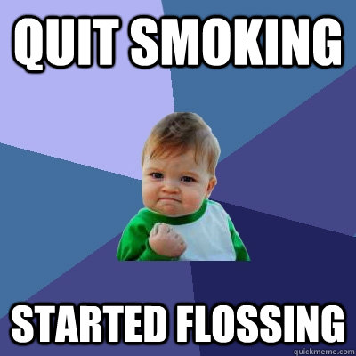 Quit smoking started flossing  Success Kid
