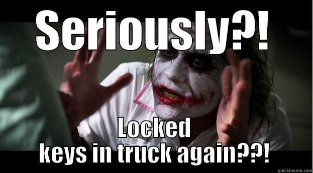 Car Key Probs  - SERIOUSLY?! LOCKED KEYS IN TRUCK AGAIN??! Joker Mind Loss