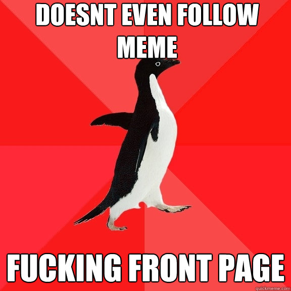 doesnt even follow meme fucking front page - doesnt even follow meme fucking front page  Socially Awesome Penguin